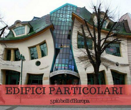 5 edifici più particolari d'Europa: ecco quali sono