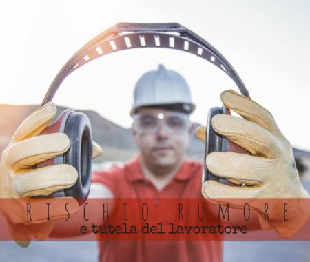 Rischio rumore in cantiere e tutela del lavoratore