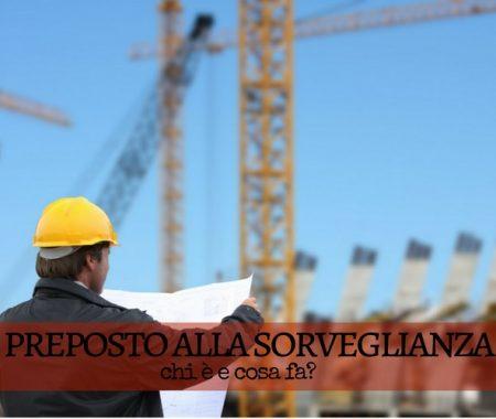 Preposto alla sorveglianza nei cantieri edili: chi è e cosa fa?