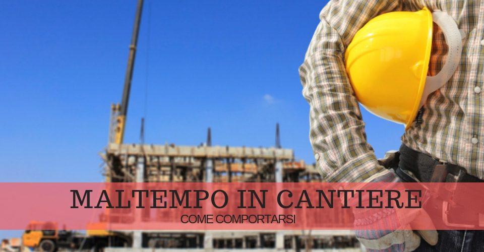 Freddo e maltempo nei cantieri edili: cosa fare