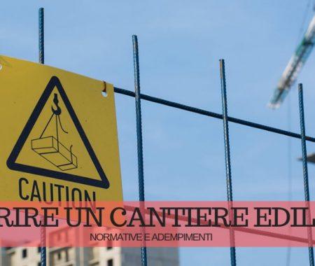 Come si apre un cantiere edile: normative e adempimenti