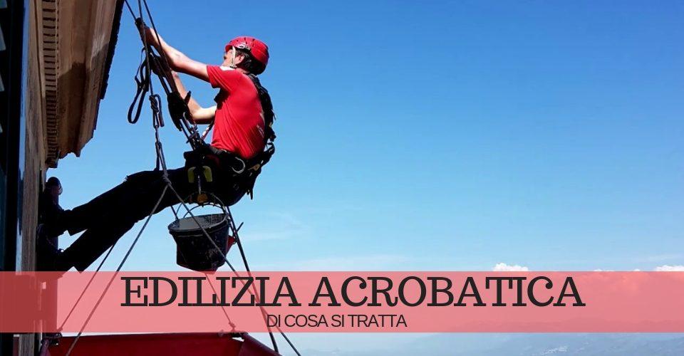 Edilizia acrobatica: cos'è