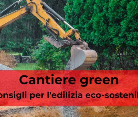 Cantiere green: 5 consigli per l'edilizia eco-sostenibile
