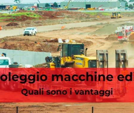 Noleggio macchine edilizie: quali sono i vantaggi?