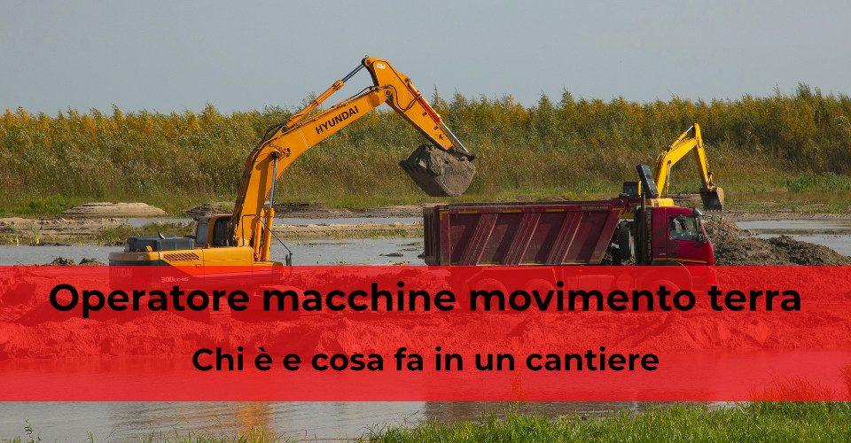 Operatore macchine movimento terra: chi è e cosa fa in un cantiere