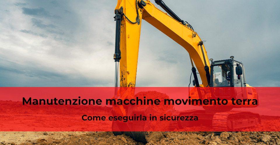 Manutenzione macchine movimento terra: come eseguirla in sicurezza