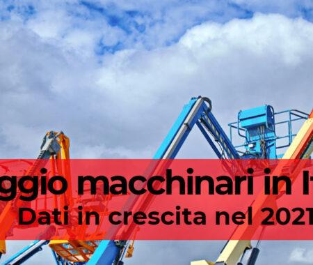 Noleggio macchinari in Italia: dati in crescita nel 2021